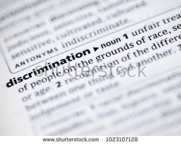 Discrimination: unfair/ prejudicial treatment of people based on their gender, race, age, etc.