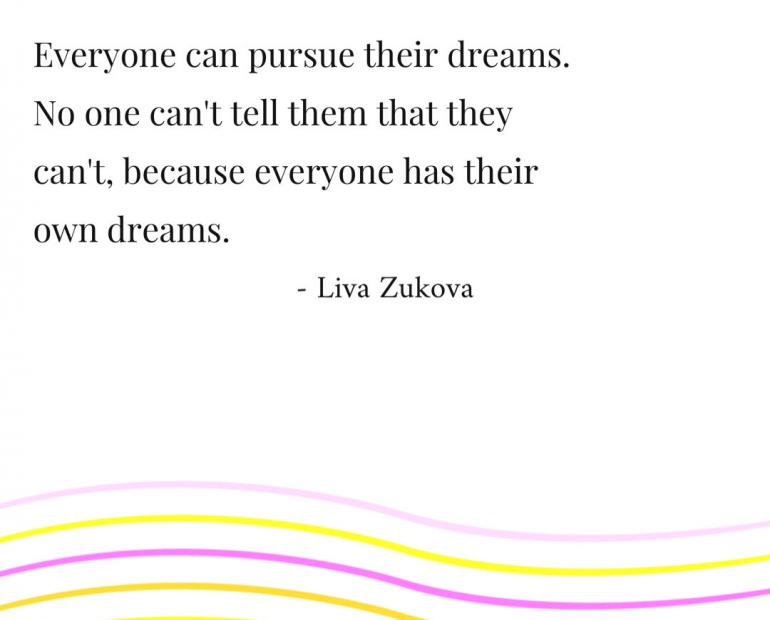 Pursue their dreams
