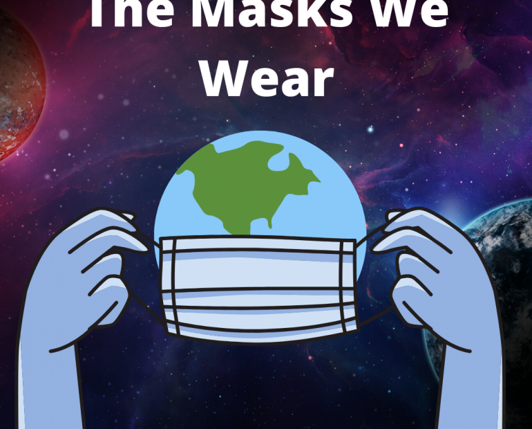 The Earth Putting On A Mask With The Words 'The Masks We Wear'