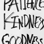 "Whit poster with three words written on it in black marker ""Patience"", ""Kindness"" and ""Goodness"""
