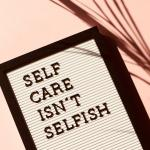 Self care and mental health is not selfish sign