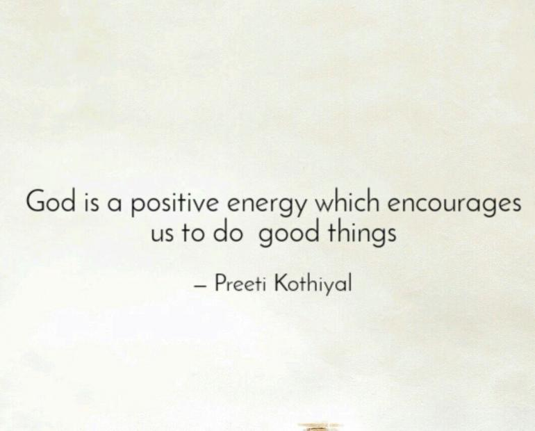 "This image contains a quote by Preeti Kothiyal which says, ""God is a positive energy which encourages us to go good things."""