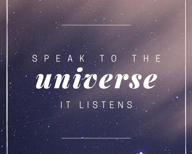 Speak to the universe, it listens