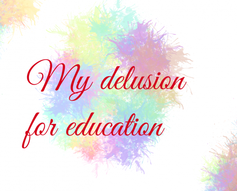 MY DELUSION FOR EDUCATION!!!