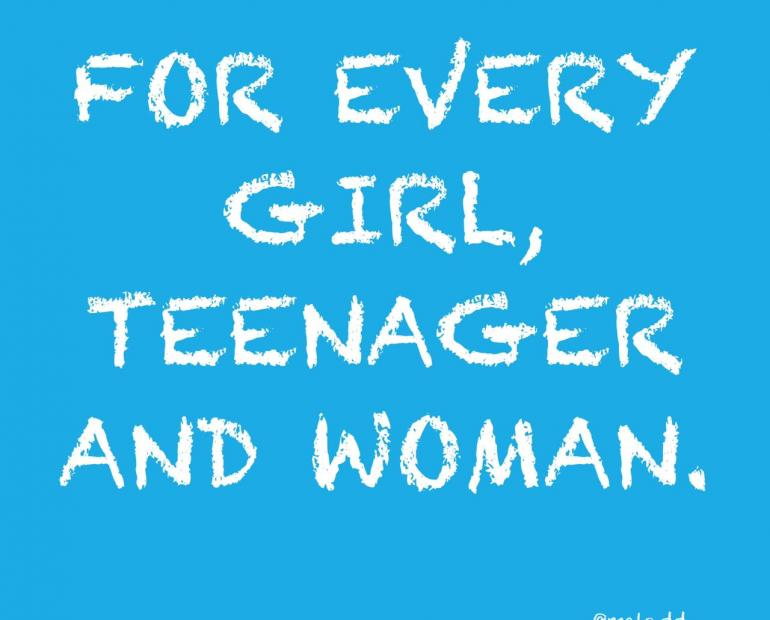 For every girl, teenager and woman.